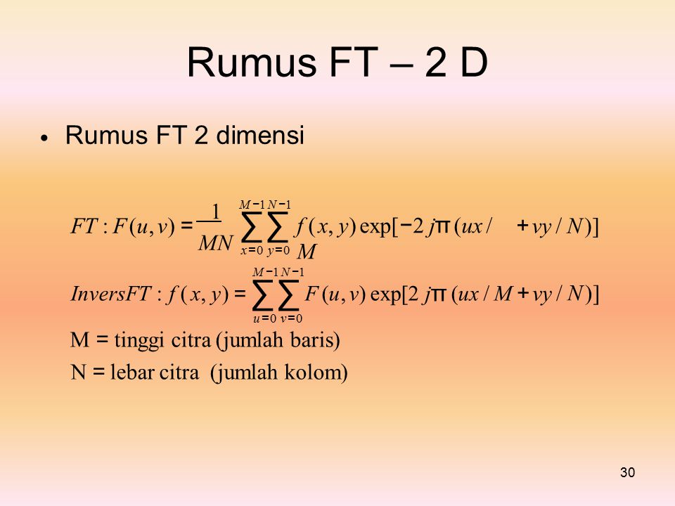 ∑∑ Rumus FT – 2 D InversFT : f ( x, y) = ∑∑ F (u, v) exp[2 jπ (ux / M